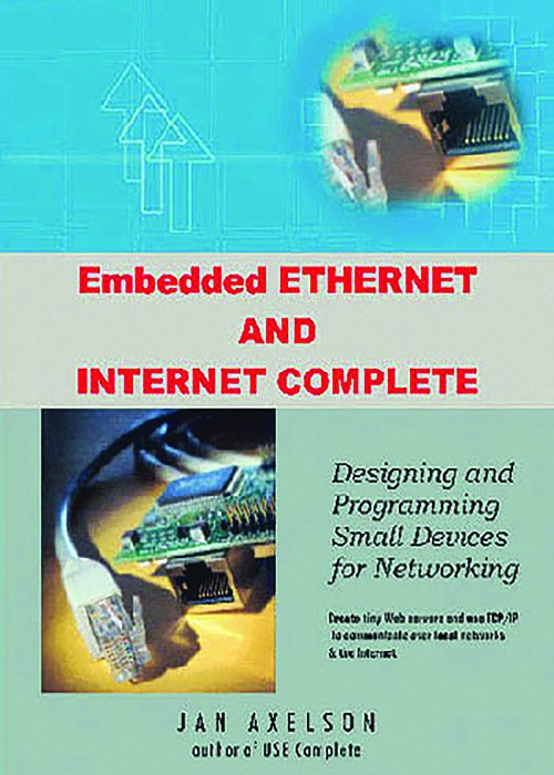 Embedded Ethernet and Internet Complete (Jan Axelson Series)