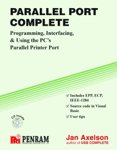 PARALLEL PORT COMPLETE: Programming, Interfacing, and Using the PC's Parallel Printer Port ( Jan Axelson Series)