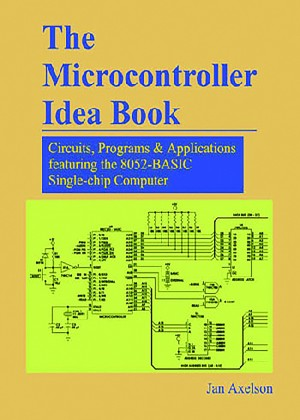 THE MICROCONTROLLER IDEA BOOK: Circuits, Programs, & Applications featuring the 8052-BASIC Microcontroller (Jan Axelson Series)