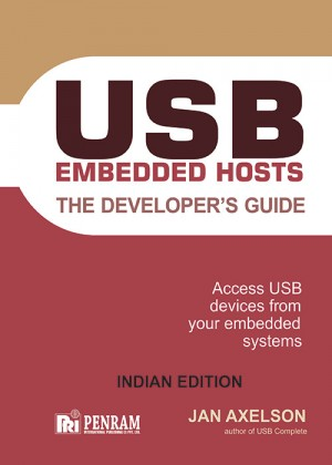 USB EMBEDDED HOSTS: THE DEVELOPER'S GUIDE (Jan Axelson Series)